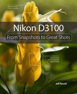 Nikon D3100 : From Snapshots to Great Sh...