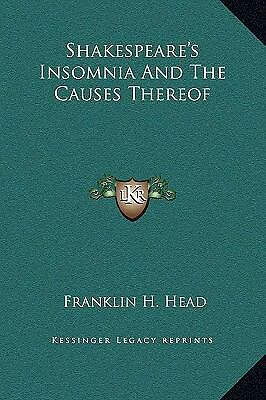 Shakespeare's Insomnia and the Causes Thereof by Franklin H. Head (2010,... 1
