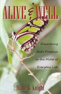 Alive & Well Discovering God's Presence in Midst Everyday by Knight Diane S