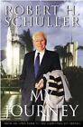 My Journey : From an Iowa Farm to a Cathedral of Dreams by Robert H. Schuller (2001, Hardcover) : Robert H. Schuller (Trade Cloth, 2001)