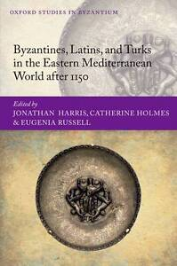 Byzantines, Latins, and Turks in the Eastern Mediterranean World After 1150...