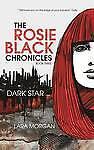 The Rosie Black Chronicles - Dark Star  By Lara Morgan