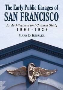 The Early Public Garages of San Francisco: An Architectural and Cultural Study,