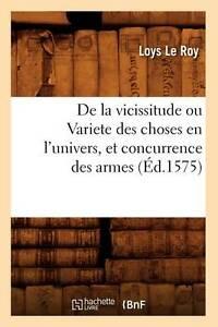 de La Vicissitude Ou Variete Des Choses En L'Univers, Et Concurrence Des Armes (