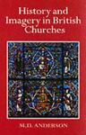 History and Imagery in British Churches, M. D. Anderson, 0719554144