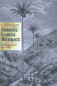 A Companion to Gabriel Garcia Marquez by Raymond Leslie Williams (Paperback,...