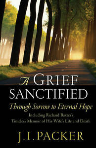 A Grief Sanctified: Through Sorrow to Eternal Hope by J. I. Packer...