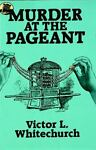 Murder at the Pageant, Victor L. Whitechurch, 048625528X