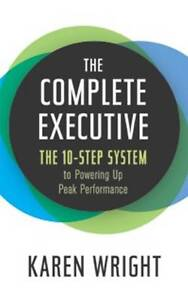 The Complete Executive: The 10-Step System to Powering Up Peak Performance by...