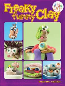 Freaky Funny Clay: Air Dry No Baking! (Kids DIY), Maureen Carlson, New Book