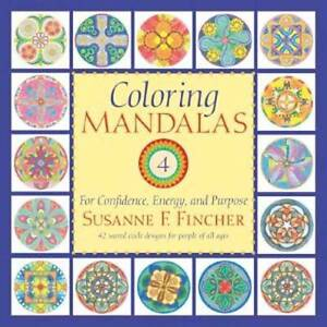 Coloring Mandalas 4: For Confidence, Energy, and Purpose (An Adult Coloring Book