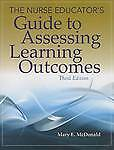 The Nurse Educator's Guide to Assessing Learning Outcomes by Mary E. McDonald...