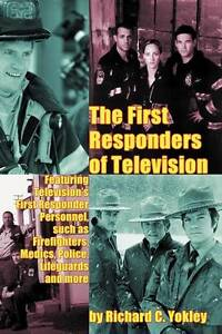 NEW The First Responders of Television by Richard C. Yokley