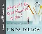 What's It Like to Be Married to Me? : And Other Dangerous Questions by Linda Dillow (2011, CD, Unabridged)