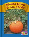 Plants Grow from Seeds, Rachel Mann and Capstone Press Staff, 0736898190