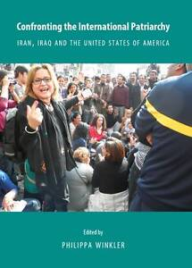 Confronting the International Patriarchy: Iran, Iraq and the United States of Am