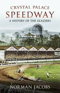 Crystal Palace Speedway: A History of the Glaziers,Norman Jacobs,New Book mon000