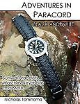 Adventures in Paracord Black and White : Survival Bracelets, Watches,...