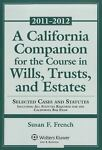 A California Companion for the Course in Wills, Trusts, and Estates : Selected Cases and Statutes Including All Statutes Required for the California Bar Exam, Susan F. French, 0735507325