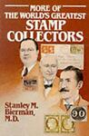 More of the World's Greatest Stamp Collectors, Stanley M. Bierman, 0811906698