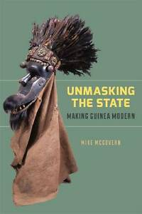 Unmasking the State – Making Guinea Modern, Mike Mcgovern