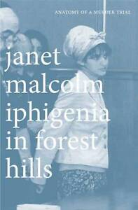 Iphigenia in Forest Hills � Anatomy of a Murder Trial, Janet Malcolm