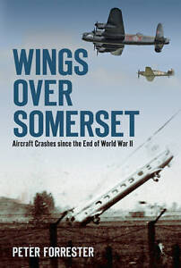 Wings Over Somerset: A Record of Aircraft Crashes with a Somerset Connection...