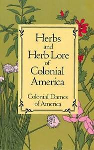 Herbs and Herb Lore of Colonial America by Colonial dames of America, Dames...