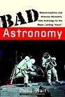 "Bad Astronomy: Misconceptions and Misuses Revealed, from Astrology to the Moon Landing ""Hoax"" by Philip C. Plait (2002, Paperback) : ..."