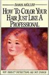 How to Color Your Hair Just Like a Professional, Doris Moller, 0969496508