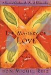 The Mastery of Love, Don Miguel Ruiz, 1878424440