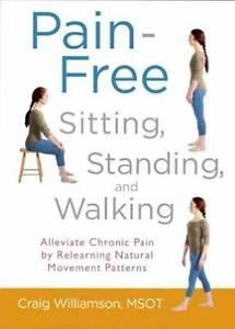 Pain Free Sitting, Standing & Walking by Williamson Craig