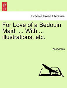 NEW For Love of a Bedouin Maid. ... With ... illustrations, etc. by Anonymous