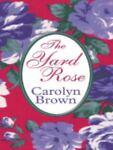 The Yard Rose, Carolyn A. Brown, 0786246073
