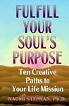Fulfill Your Soul's Purpose, Naomi Stephan, 1883478006