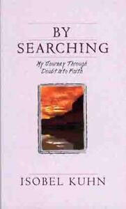 a summary and analysis of the book by searching my journey through doubt into faith by isobel kuhn Authentic classics: by searching is a paperback book by isobel kuhn about missionary work, appearing in the biography section at authenticcouk.