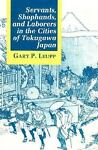 Servants, Shophands, and Laborers in the Cities of Tokugawa Japan, Gary P. Leupp, 0691031398
