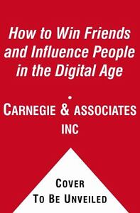 How to Win Friends and Influence People in the Digital Age, Dale Carnegie & Asso