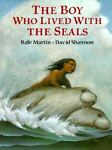The Boy Who Lived with the Seals, Rafe Martin, 0399224130