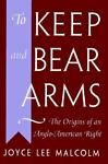 To Keep and Bear Arms, Joyce L. Malcolm, 0674893069