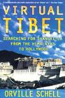 Virtual Tibet : Searching for Shangri-la from the Himalayas to Hollywood by Orville Schell (2001, Paperback, Revised) : Orville Schel...