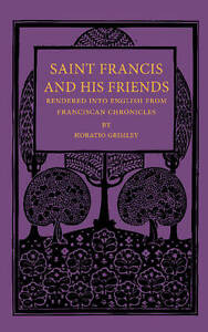 Saint Francis and his Friends: Rendered Into English From Franciscan Chronicles,