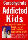 Carbohydrate Addicted Kids : Help Your Child or Teen Break Free of Junk Food and Sugar Cravings - For Life! by Richard F. Heller and Rachael F. Heller (1997, Hardcover)