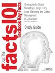 Outlines and Highlights for Global Marketing : Foreign Entry, Local Marketing, and Global Management by Johansson, ISBN, Cram101 Textbook Reviews Staff, 1428867015