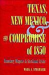 Texas, New Mexico, and the Compromise of 1850, Mark J. Stegmaier, 0873385292
