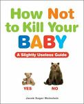 How Not to Kill Your Baby, Jacob Sager Weinstein and Tamara Haus, 1449409911