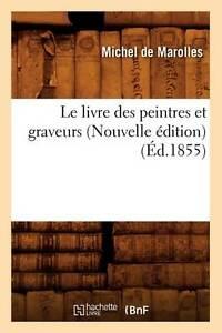 Le Livre Des Peintres Et Graveurs (Nouvelle Edition) (Ed.1855) (Arts) (French Ed