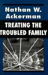 Treating the Troubled Family, Nathan W. Ackerman, 1568212682