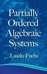 Partially Ordered Algebraic Systems (Dover Books on Mathematics), Fuchs, Laszlo,