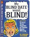 My Blind Date Went Blind: And Other True Stories of Dates Gone Wrong by Virginia Vitzthum (2010, Paperback) : Virginia Vitzthum (2010)